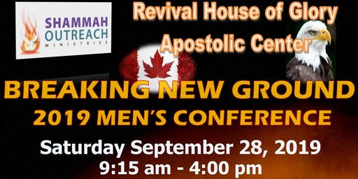 "Shammah Outreach Ministries Revival House of Glory Apostolic Center - ""Breaking New Ground"" 2019 Men's Conference"
