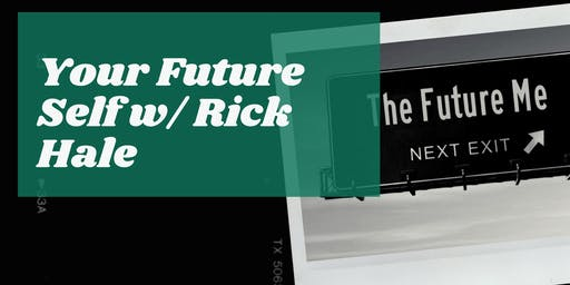 NEW DATE:  Your Future Self with Rick Hale