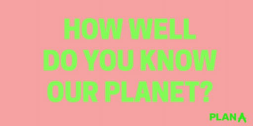 Plan A's Pub Quiz. How well do you know our planet?