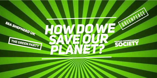 How Do We Save Our Planet? TICKETS STILL AVAILABLE ON NEW EVENT PAGE