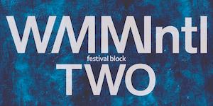 WMMIntl Festival Block Two