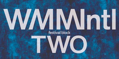 WMMIntl Festival Block Two tickets