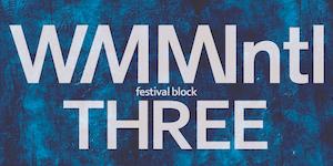 WMMIntl Festival Block Three