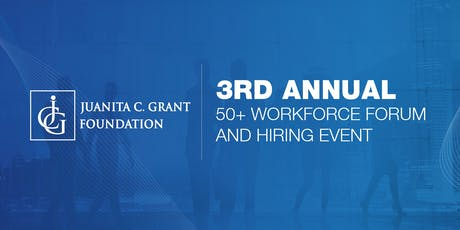 Juanita C. Grant Foundation 3rd Annual 50+ Workforce Forum and Hiring Event tickets