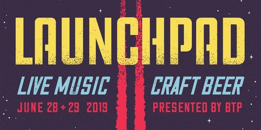 Beyond the Pale Presents - LAUNCHPAD - Music Festival June 28th & 29th