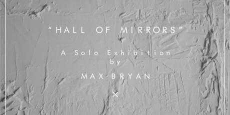 HALL OF MIRRORS: A SOLO EXHIBITION BY MAX BRYAN tickets
