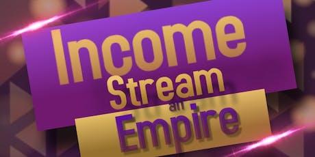 Income Stream an Empire tickets