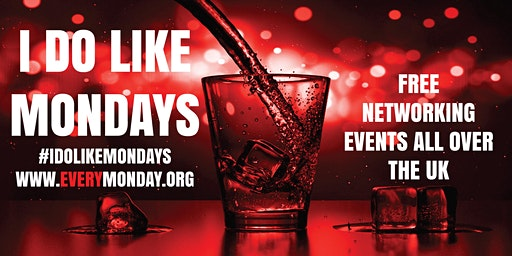 I DO LIKE MONDAYS! Free networking event in Colindale