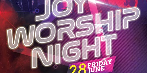 Joy Worship Night, Friday June 28, 2019 at 7:00 pm