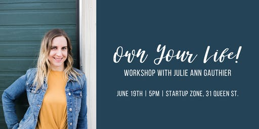 Own Your Life! Workshop with Julie Ann Gauthier
