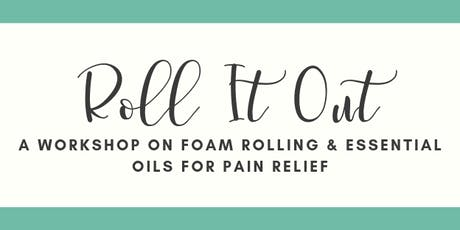 Roll It Out: A Workshop on Foam Rolling & Essential Oils for Pain Relief tickets