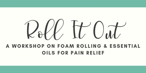 Roll It Out: A Workshop on Foam Rolling & Essential Oils for Pain Relief