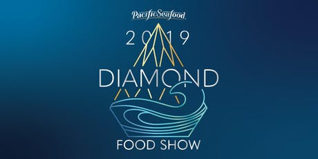 2019 Pacific Seafood Diamond Food Show tickets