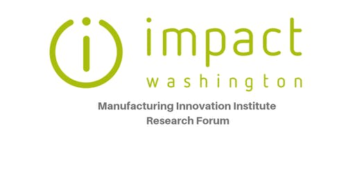 Manufacturing Innovation Institute Research Forum | Spokane Workforce Council, Spokane