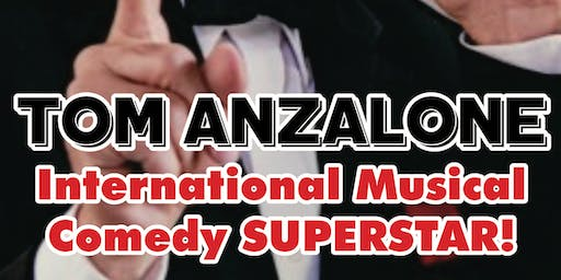 TOM ANZALONE: International Musical Comedy Superstar!