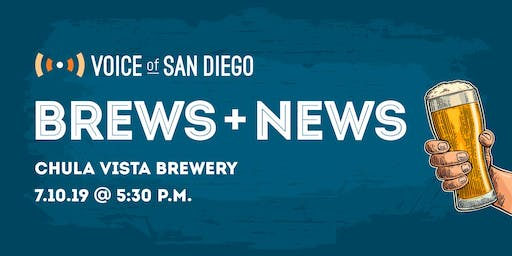 Brews and News with Voice of San Diego Journalists: July 10th