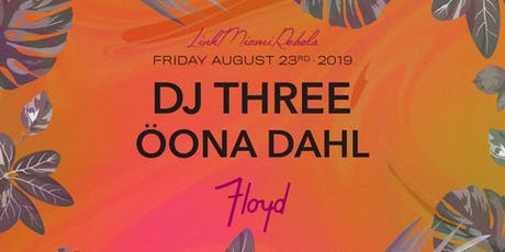 DJ Three and Öona Dahl by Link Miami Rebels tickets