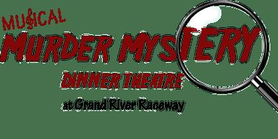 Musical Murder Mystery Dinner Theatre at Grand River Raceway - Fri., January 24th, 2020