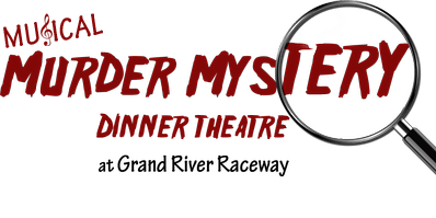 Musical Murder Mystery Dinner Theatre at Grand River Raceway - Sat., February 22nd, 2020