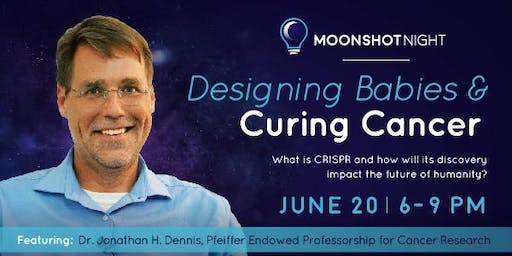 MOONSHOT NIGHT: Designing Babies and Curing Cancer