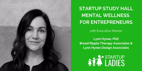 Startup Study Hall - Mental Wellness for Entrepreneurs with Lynn Hynes, PhD tickets