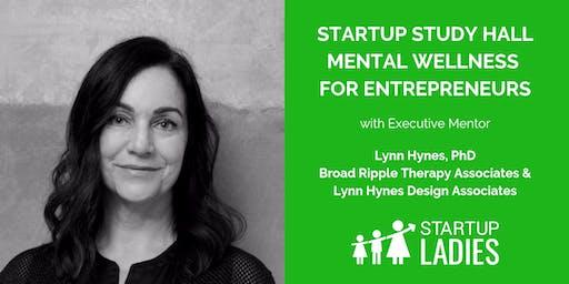 Startup Study Hall - Mental Wellness for Entrepreneurs with Lynn Hynes, PhD