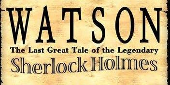 Dinner Theatre!  Watson The Last Great Tale of the Legendary Sherlock Holmes