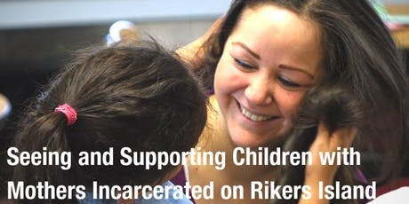 Seeing and Supporting Children with Mothers Incarcerated on Rikers Island (Manhattan)  tickets