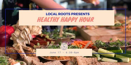 Healthy Happy Hour with Local Roots @ Agritecture HQ tickets