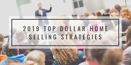 2019 TOP DOLLAR HOME SELLING STRATEGIES tickets