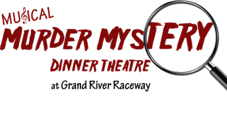 Musical Murder Mystery Dinner Theatre at Grand River Raceway - Fri., April 3rd, 2020 tickets
