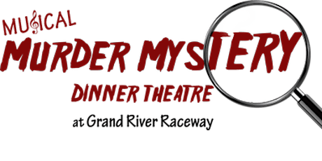 Musical Murder Mystery Dinner Theatre at Grand River Raceway - Sat., April 4th, 2020 tickets