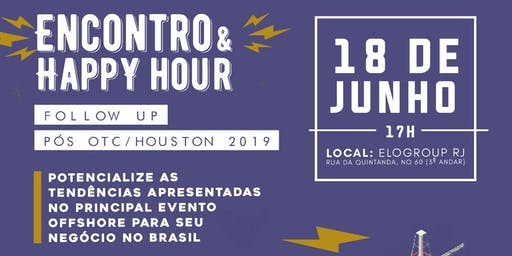 Encontro & Happy Hour: Follow up Pós OTC Houston 2019