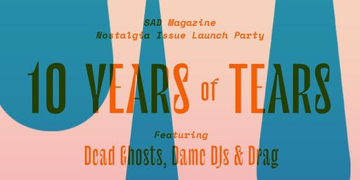 10 Years of Tears: Nostalgia Issue Launch Party