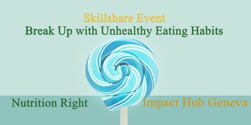 Skillshare Event-Break Up with Unhealthy Eating Habits