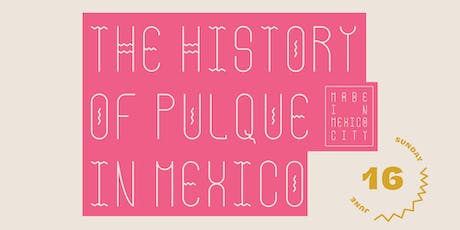 Made in Mexico City // The History of Pulque in Mexico tickets