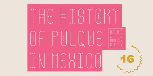 Made in Mexico City // The History of Pulque in Mexico