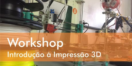 Workshop Introdução à Impressão 3D  ingressos