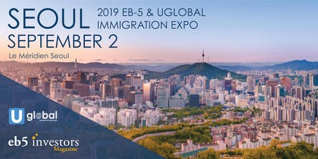 2019 EB-5 & Uglobal Immigration Expo Seoul tickets