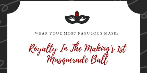 Royalty In The Making's 1st Masquerade Ball