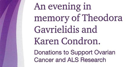 An evening in memory of Theodora Gavrielidis and Karen Condron - Donations to support Ovarian Cancer and ALS Research tickets