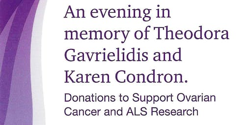An evening in memory of Theodora Gavrielidis and Karen Condron - Donations to support Ovarian Cancer and ALS Research