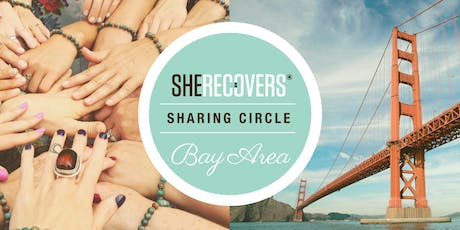 SHE RECOVERS® Sharing Circle Bay Area JULY 6, 2019 tickets