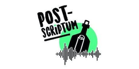 """Soirée d'écoute #1 du podcast """"Post-Scriptum"""" billets"""