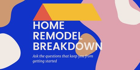 Home Remodel Breakdown:Ask the Questions that Keep You from Getting Started tickets
