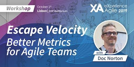 XA Workshop: Escape Velocity - Better Metrics for Agile Teams - Doc Norton bilhetes