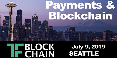 Payments & Blockchain | TF Blockchain Seattle Chapter: Ep 5 - July 9, 2019 tickets