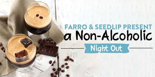 Farro & Seedlip Present a Non-Alcoholic Night Out