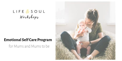 Life & Soul - Emotional Self Care Program for Mums & Mums to be