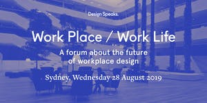 Design Speaks: Work Place / Work Life 2019 – A forum...